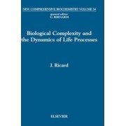 Biological Complexity and the Dynamics of Life Processes: Volume 34 by J. Ricard