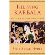 Reliving Karbala by Syed Akbar Hyder