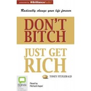 Don't Bitch, Just Get Rich by Toney Fitzgerald
