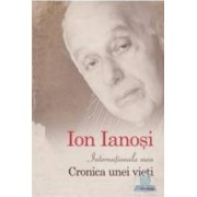 Internationala mea. Cronica unei vieti - Ion Ianosi