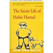 The Secret Life of Hubie Hartzel by Susan Rowan Masters