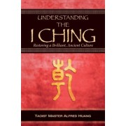 Understanding the I Ching by Master Taoist Alfred Huang
