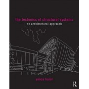 The Tectonics of Structural Systems by Yonca Hurol