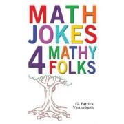Math Jokes 4 Mathy Folks by G. Patrick Vennebush