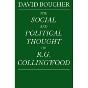 The Social and Political Thought of R. G. Collingwood by David Boucher
