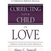 Correcting Your Child in Love by Abner C Sumrall