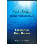 C.S. Lewis on the Fullness of Life by Dennis J. Billy