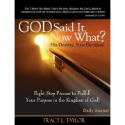 God Said It! Now What? His Destiny, Your Decision. Eight Step Process to Fulfill Your Purpose in the Kingdom of God! Daily Journal by Tracy Lashunda Taylor