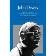 The Collected Works of John Dewey: 1925-1927, Essays, Reviews, Miscellany, and the Public and Its Problems Volume 2 by John Dewey