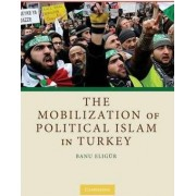 The Mobilization of Political Islam in Turkey by Banu Eligur