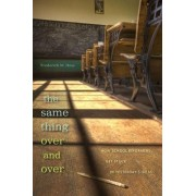 The Same Thing Over and Over by Frederick M. Hess