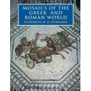 Mosaics of the Greek and Roman World by Katherine M. D. Dunbabin