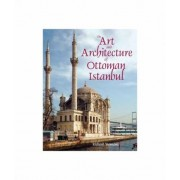 The Art and Architecture of Ottoman Istanbul by Richard Yeomans