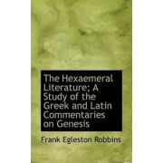 The Hexaemeral Literature; A Study of the Greek and Latin Commentaries on Genesis by Frank Egleston Robbins