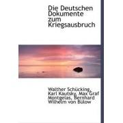 Die Deutschen Dokumente Zum Kriegsausbruch by Walther Schcking