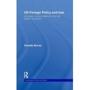 US Foreign Policy and Iran by Donette Murray