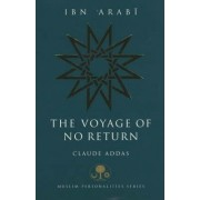 Ibn 'Arabi: The Voyage of No Return by Claude Addas