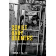 Soviet Baby Boomers by Jay Richard Judson Distinguished Professor Donald J Raleigh