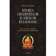 Istoria credintelor si ideilor religioase. Volumul II De la Gautama Buddha pina la triumful crestinismului (cartonat)