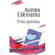 Prin perdea Ed. 2012 - Aurora Liiceanu