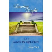 Loving Light Book 19, Come to the Light of Love by Liane Rich