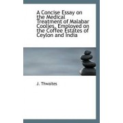 A Concise Essay on the Medical Treatment of Malabar Coolies, Employed on the Coffee Estates of Ceylo by J Thwaites