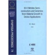III-V Nitrides Semiconductors and Ceramics: From Material Growth to Device Applications by B. K. Meyer