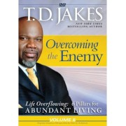 Overcoming the Enemy: Life Overflowing: 6 Pillars for Abundant Living Volume 6 by T. D. Jakes