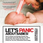Let's Panic about Babies!: How to Endure and Possibly Triumph Over the Adorable Tyrant Who Will Ruin Your Body, Destroy Your Life, Liquefy Your B