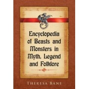 Encyclopedia of Beasts and Monsters in Myth, Legend and Folklore by Theresa Bane
