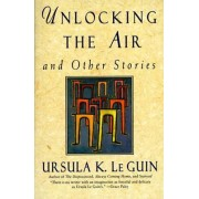Unlocking the Air and Other Stories by Ursula K. Le Guin