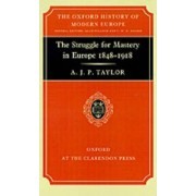 The Struggle for Mastery in Europe, 1848-1918 by A. J. P. Taylor
