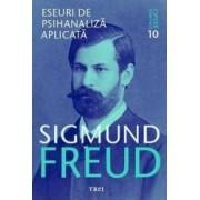 Opere esentiale 10 - Eseuri de psihanaliza aplicata - Sigmund Freud