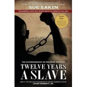 Twelve Years a Slave Enhanced Edition by Dr. Sue Eakin Based on a Lifetime Project. New Info, Images, Maps by Solomon Northup