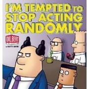 I'm Tempted to Stop Acting Randomly by Scott Adams