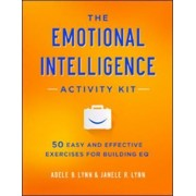 Emotional Intelligence Activity Kit: 50 Easy and Effective Exercises for Building EQ by Adele B Lynn