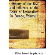 History of the Rise and Influence of the Spirit of Rationalism in Europe, Volume I by William Edward Hartpole Lecky