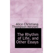 The Rhythm of Life, and Other Essays by Alice Christiana Thompson Meynell