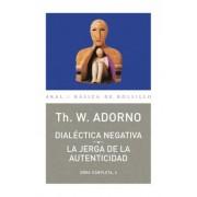Dialectica Negativa- La Jerga De La Autenticidad / Negative Dialectic-The Jargon of Authenticity by Theodor W. Adorno