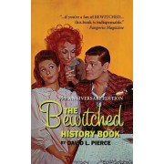 The Bewitched History Book - 50th Anniversary Edition (Hardback0 by David L Pierce