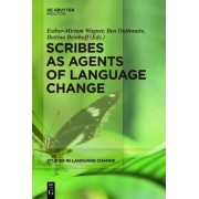 Scribes as Agents of Language Change by Esther-miriam Wagner