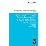 Field Guide to Case Study Research in Tourism, Hospitality and Leisure by Kenneth F. Hyde
