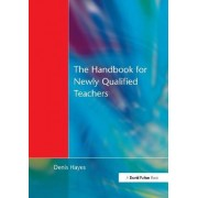 The Handbook for Newly Qualified Teachers by Denis Hayes