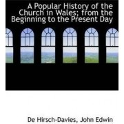 A Popular History of the Church in Wales from the Beginning to the Present Day by De Hirsch-Davies