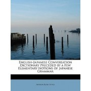 English-Japanese Conversation Dictionary Preceded by a Few Elementary Notions of Japanese Grammar by Arthur Rose-Innes