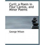 Cyril; A Poem in Four Cantos, and Minor Poems by George Wilson