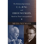 The Relationship Between C. G. Jung and Erich Neumann Based on Their Correspondence by Micha Neumann