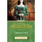 Isabela de Castilia. Legamantul iubirii - C.W. Gortner