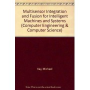 Multisensor Integration and Fusion for Intelligent Machines and Systems by Ren C. Luo