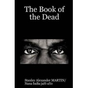The Book of the Dead by Nana baBa jaH-aYe Stanley MARTIN